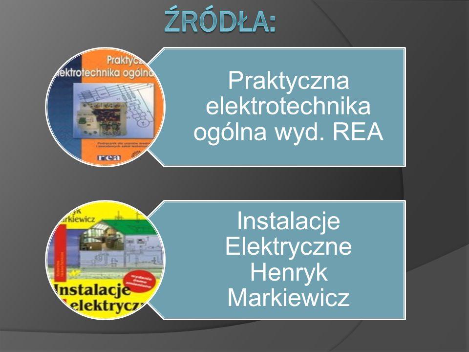 Praktyczna elektrotechnika ogólna wyd. REA Instalacje Elektryczne Henryk Markiewicz