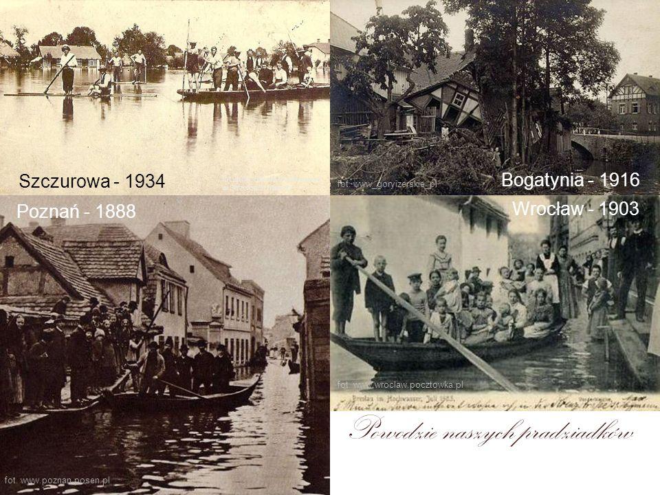 Poznań - 1888 Szczurowa - 1934 Bogatynia - 1916 Wrocław - 1903 Powodzie naszych pradziadków fot. www.poznan.posen.pl fot. www_goryizerskie_pl fot. www
