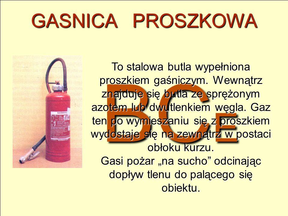 BC E GASNICA PROSZKOWA To stalowa butla wypełniona proszkiem gaśniczym. Wewnątrz znajduje się butla ze sprężonym azotem lub dwutlenkiem węgla. Gaz ten
