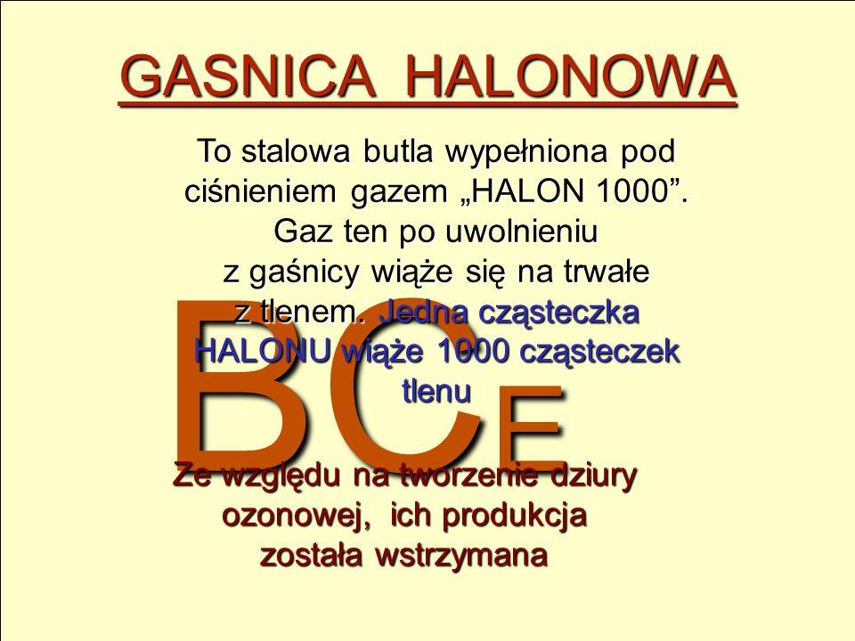 """BC E GASNICA HALONOWA To stalowa butla wypełniona pod ciśnieniem gazem """"HALON 1000"""". Gaz ten po uwolnieniu z gaśnicy wiąże się na trwałe z tlenem. Jed"""