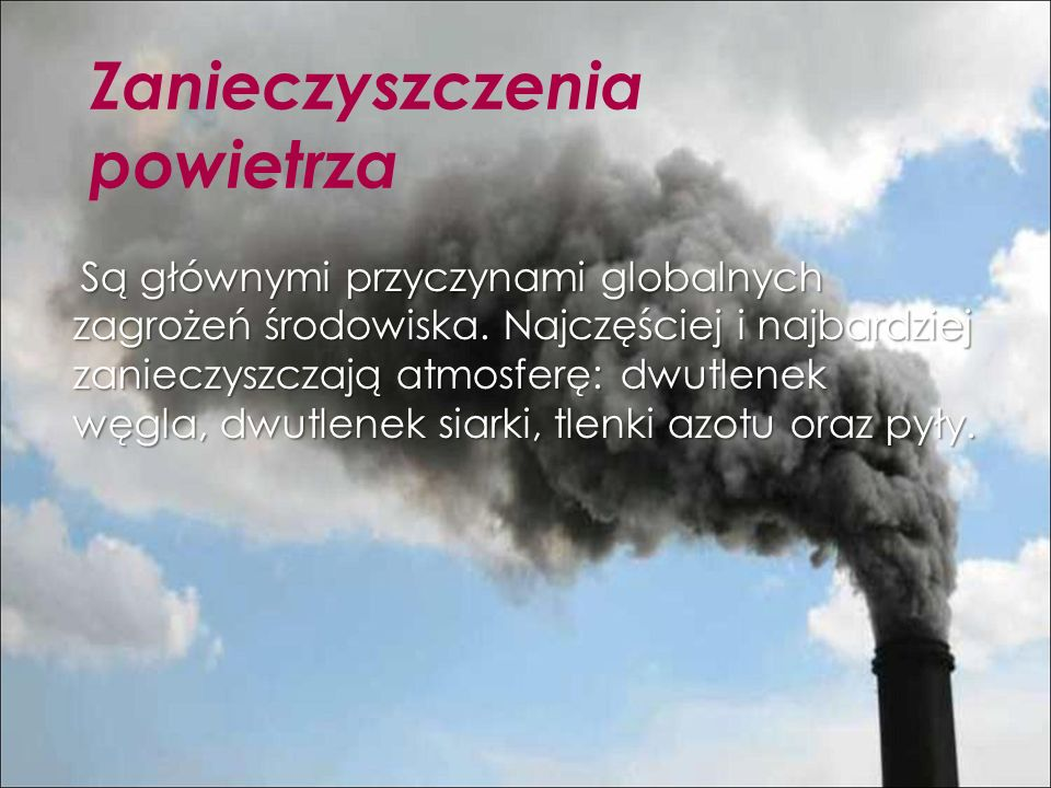Zanieczyszczenia powietrza Są głównymi przyczynami globalnych zagrożeń środowiska.