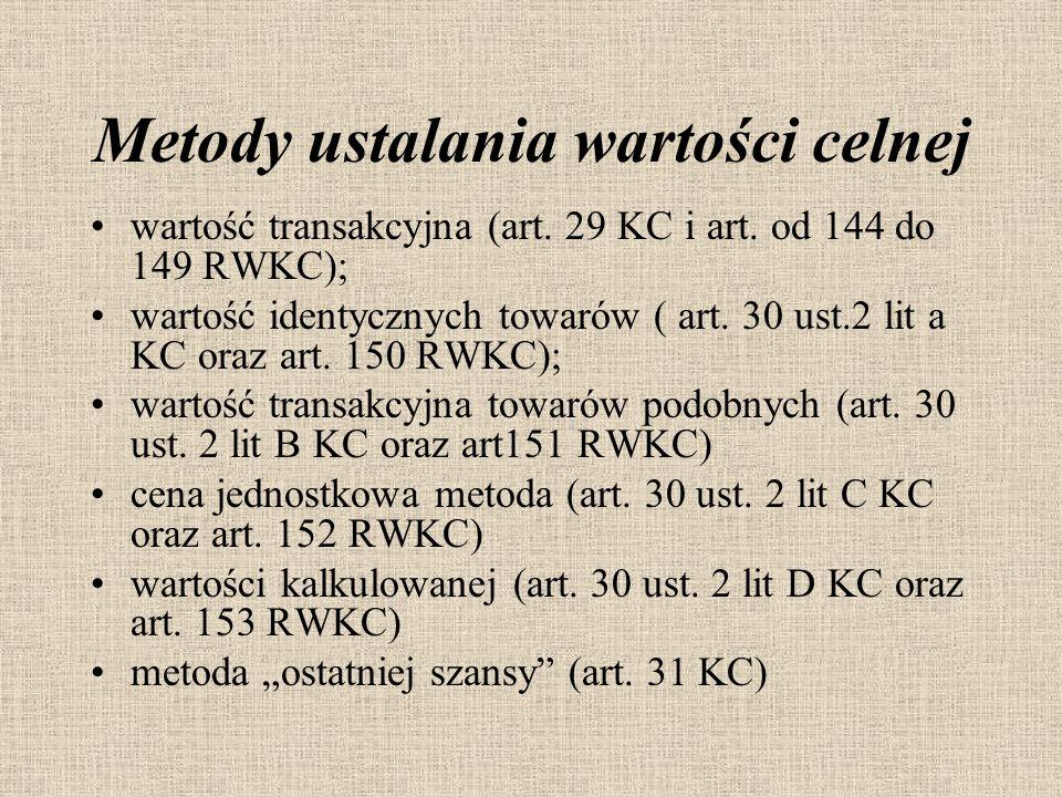 Metody ustalania wartości celnej wartość transakcyjna (art. 29 KC i art. od 144 do 149 RWKC); wartość identycznych towarów ( art. 30 ust.2 lit a KC or