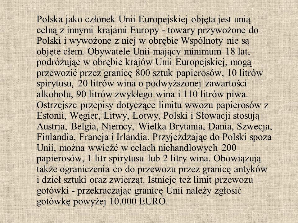 Polska jako członek Unii Europejskiej objęta jest unią celną z innymi krajami Europy - towary przywożone do Polski i wywożone z niej w obrębie Wspólno