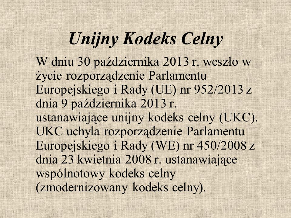 W dniu 30 października 2013 r. weszło w życie rozporządzenie Parlamentu Europejskiego i Rady (UE) nr 952/2013 z dnia 9 października 2013 r. ustanawiaj