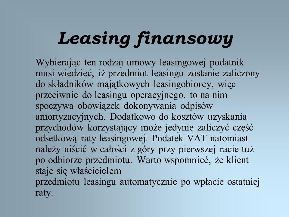 Leasing finansowy Wybierając ten rodzaj umowy leasingowej podatnik musi wiedzieć, iż przedmiot leasingu zostanie zaliczony do składników majątkowych l