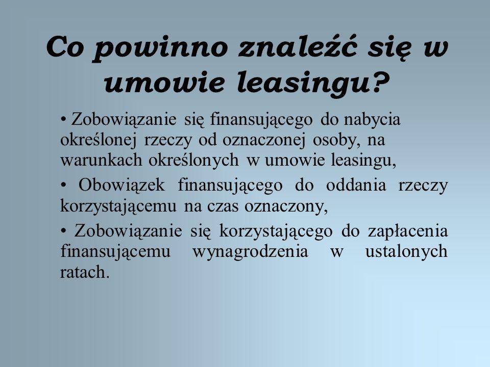 Co powinno znaleźć się w umowie leasingu? Zobowiązanie się finansującego do nabycia określonej rzeczy od oznaczonej osoby, na warunkach określonych w