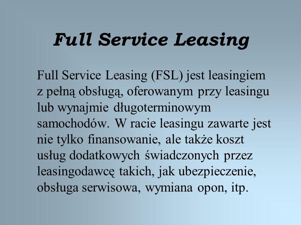 Full Service Leasing Full Service Leasing (FSL) jest leasingiem z pełną obsługą, oferowanym przy leasingu lub wynajmie długoterminowym samochodów. W r