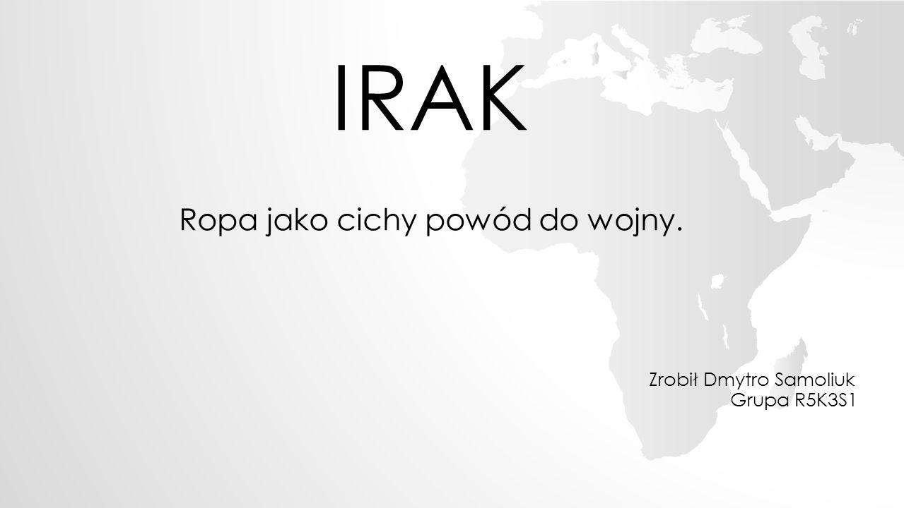 IRAK Zrobił Dmytro Samoliuk Grupa R5K3S1 Ropa jako cichy powód do wojny.
