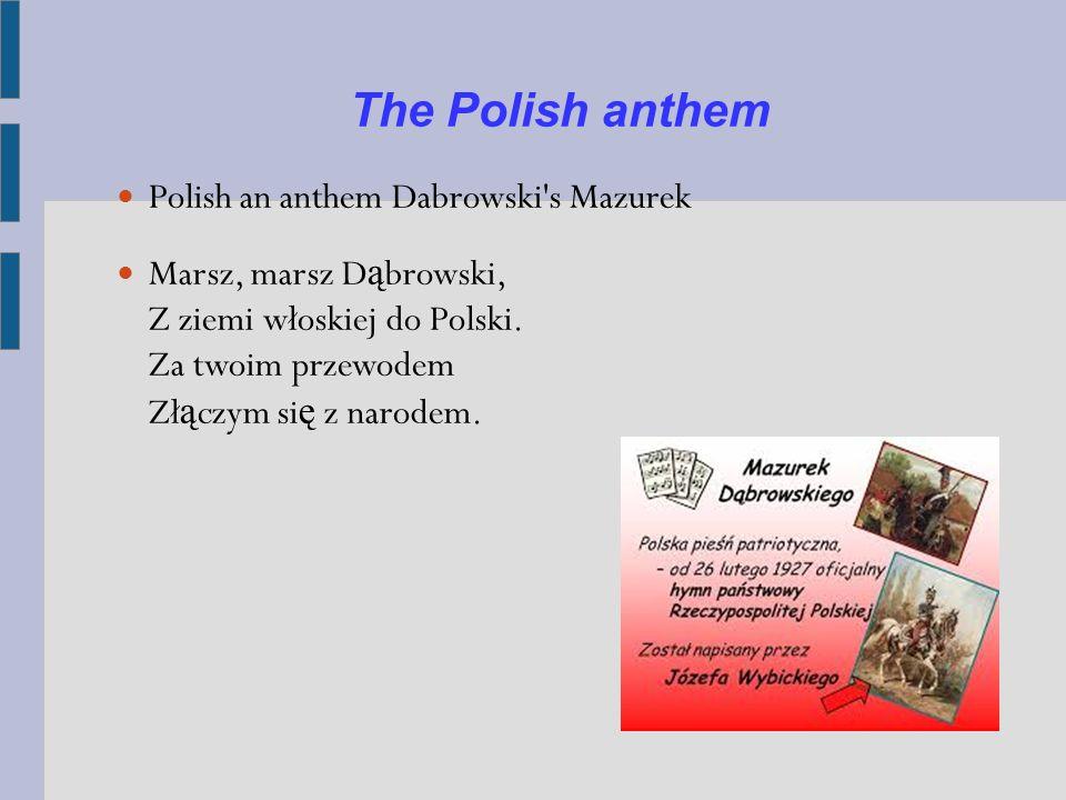 The Polish anthem Polish an anthem Dabrowski s Mazurek Marsz, marsz D ą browski, Z ziemi włoskiej do Polski.