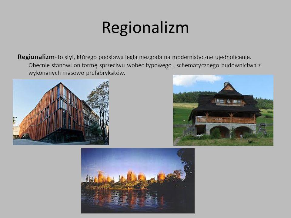 Regionalizm Regionalizm - to styl, którego podstawa legła niezgoda na modernistyczne ujednolicenie. Obecnie stanowi on formę sprzeciwu wobec typowego,