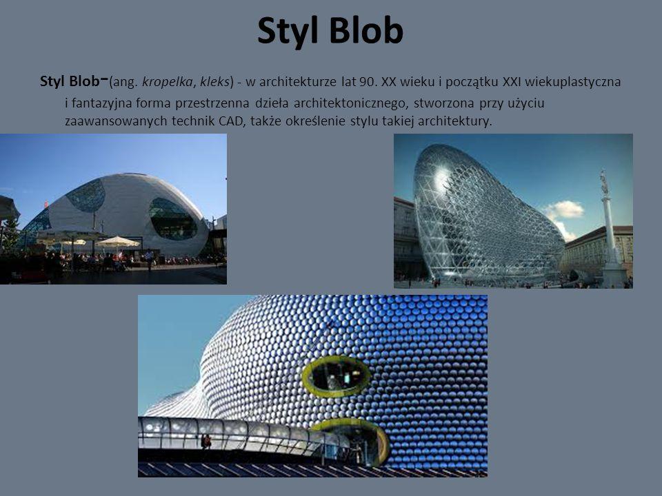 Styl Blob Styl Blob - (ang. kropelka, kleks) - w architekturze lat 90. XX wieku i początku XXI wiekuplastyczna i fantazyjna forma przestrzenna dzieła
