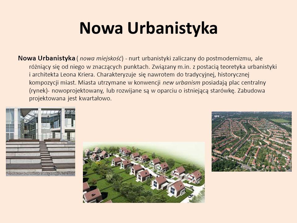 Nowa Urbanistyka Nowa Urbanistyka ( nowa miejskość) - nurt urbanistyki zaliczany do postmodernizmu, ale różniący się od niego w znaczących punktach. Z