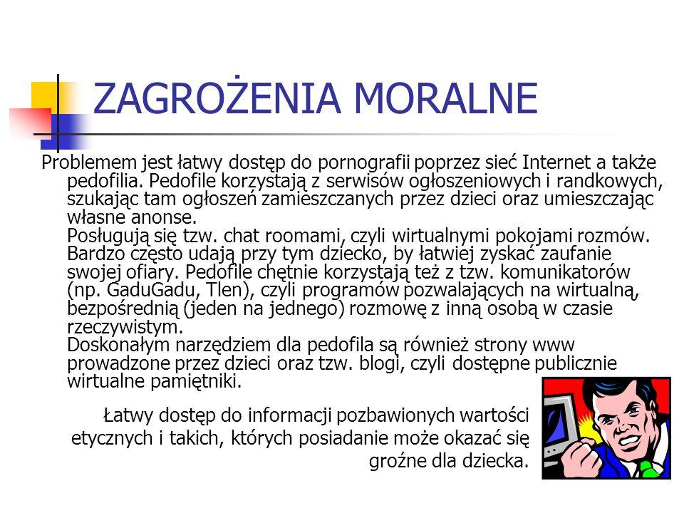 ZAGROŻENIA MORALNE Problemem jest łatwy dostęp do pornografii poprzez sieć Internet a także pedofilia. Pedofile korzystają z serwisów ogłoszeniowych i