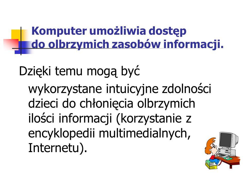 Dzięki temu mogą być wykorzystane intuicyjne zdolności dzieci do chłonięcia olbrzymich ilości informacji (korzystanie z encyklopedii multimedialnych, Internetu).