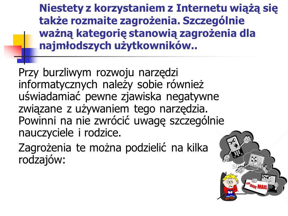 Niestety z korzystaniem z Internetu wiążą się także rozmaite zagrożenia. Szczególnie ważną kategorię stanowią zagrożenia dla najmłodszych użytkowników
