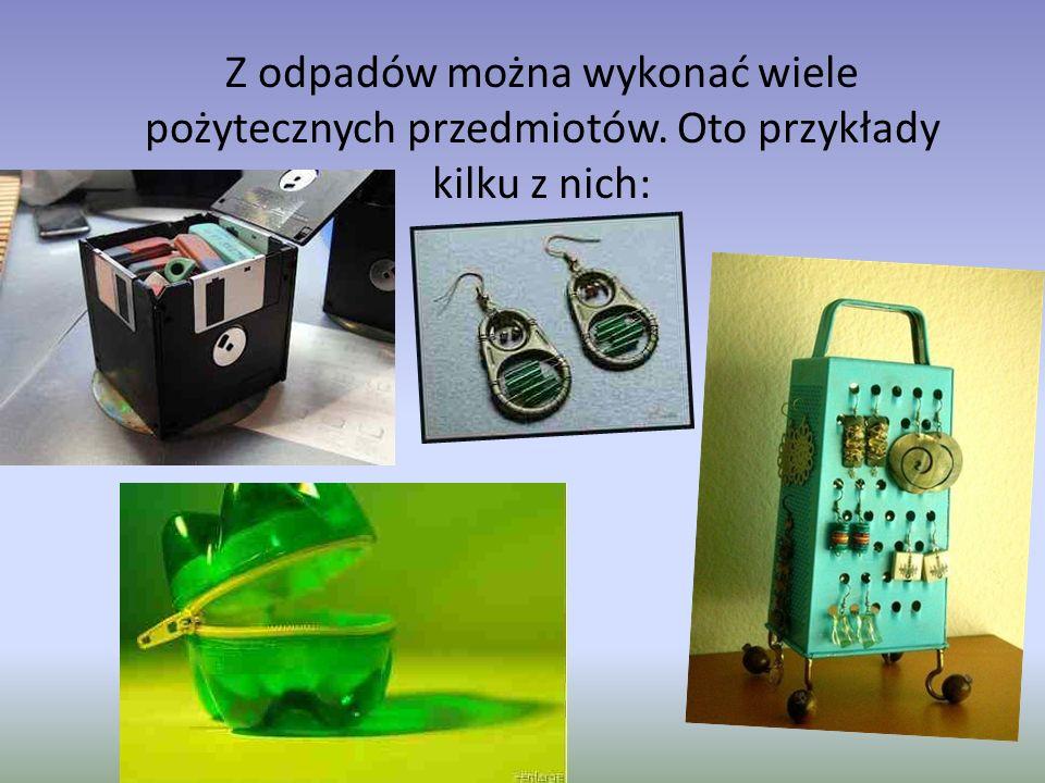 Z odpadów można wykonać wiele pożytecznych przedmiotów. Oto przykłady kilku z nich: