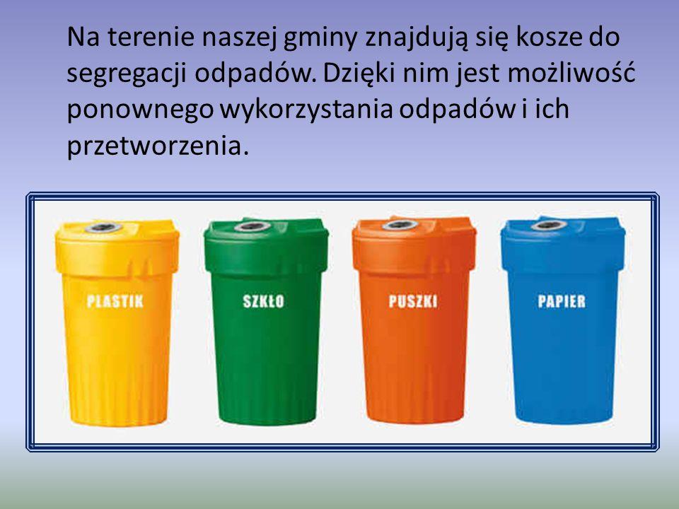 Na terenie naszej gminy znajdują się kosze do segregacji odpadów. Dzięki nim jest możliwość ponownego wykorzystania odpadów i ich przetworzenia.