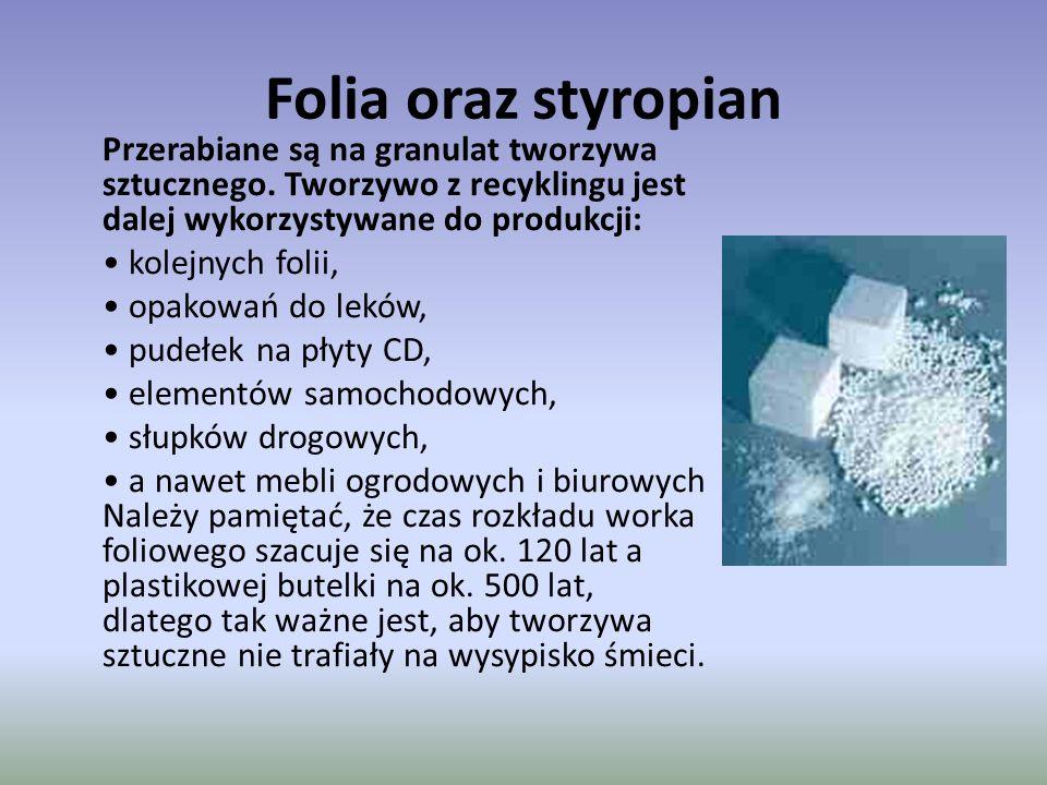 Folia oraz styropian Przerabiane są na granulat tworzywa sztucznego. Tworzywo z recyklingu jest dalej wykorzystywane do produkcji: kolejnych folii, op