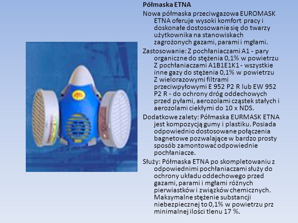 Półmaska ETNA Nowa półmaska przeciwgazowa EUROMASK ETNA oferuje wysoki komfort pracy i doskonałe dostosowanie się do twarzy użytkownika na stanowiskac