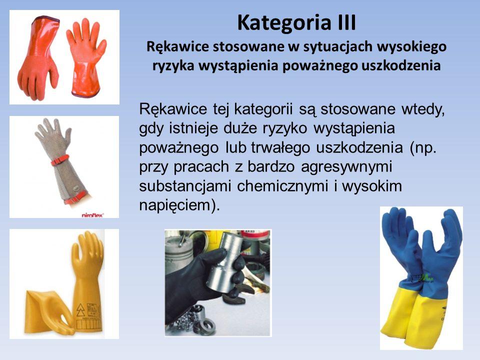 Rękawice tej kategorii są stosowane wtedy, gdy istnieje duże ryzyko wystąpienia poważnego lub trwałego uszkodzenia (np. przy pracach z bardzo agresywn