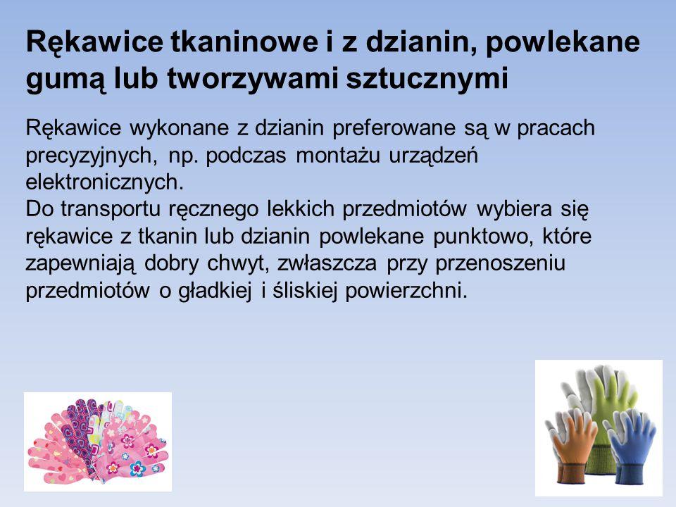 Rękawice tkaninowe i z dzianin, powlekane gumą lub tworzywami sztucznymi Rękawice wykonane z dzianin preferowane są w pracach precyzyjnych, np. podcza