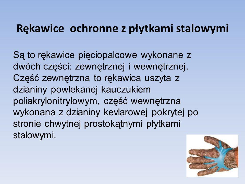 Rękawice ochronne z płytkami stalowymi Są to rękawice pięciopalcowe wykonane z dwóch części: zewnętrznej i wewnętrznej. Część zewnętrzna to rękawica u