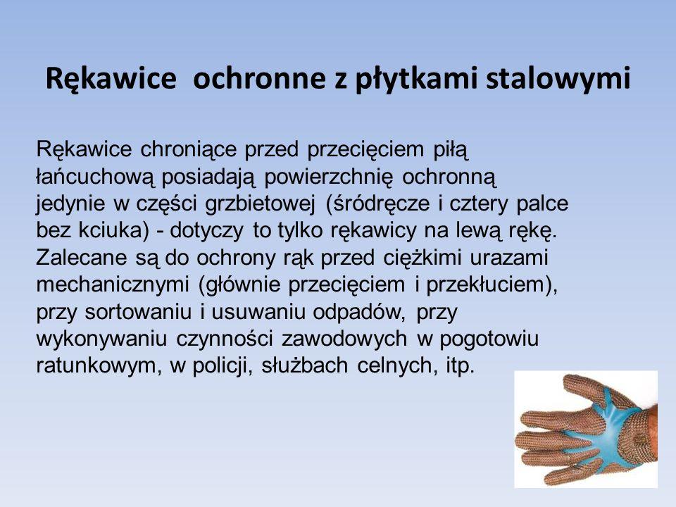 Rękawice ochronne z płytkami stalowymi Rękawice chroniące przed przecięciem piłą łańcuchową posiadają powierzchnię ochronną jedynie w części grzbietow