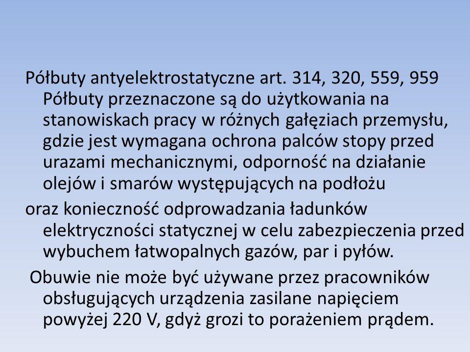 Półbuty antyelektrostatyczne art. 314, 320, 559, 959 Półbuty przeznaczone są do użytkowania na stanowiskach pracy w różnych gałęziach przemysłu, gdzie
