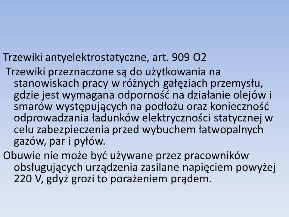 Trzewiki antyelektrostatyczne, art. 909 O2 Trzewiki przeznaczone są do użytkowania na stanowiskach pracy w różnych gałęziach przemysłu, gdzie jest wym