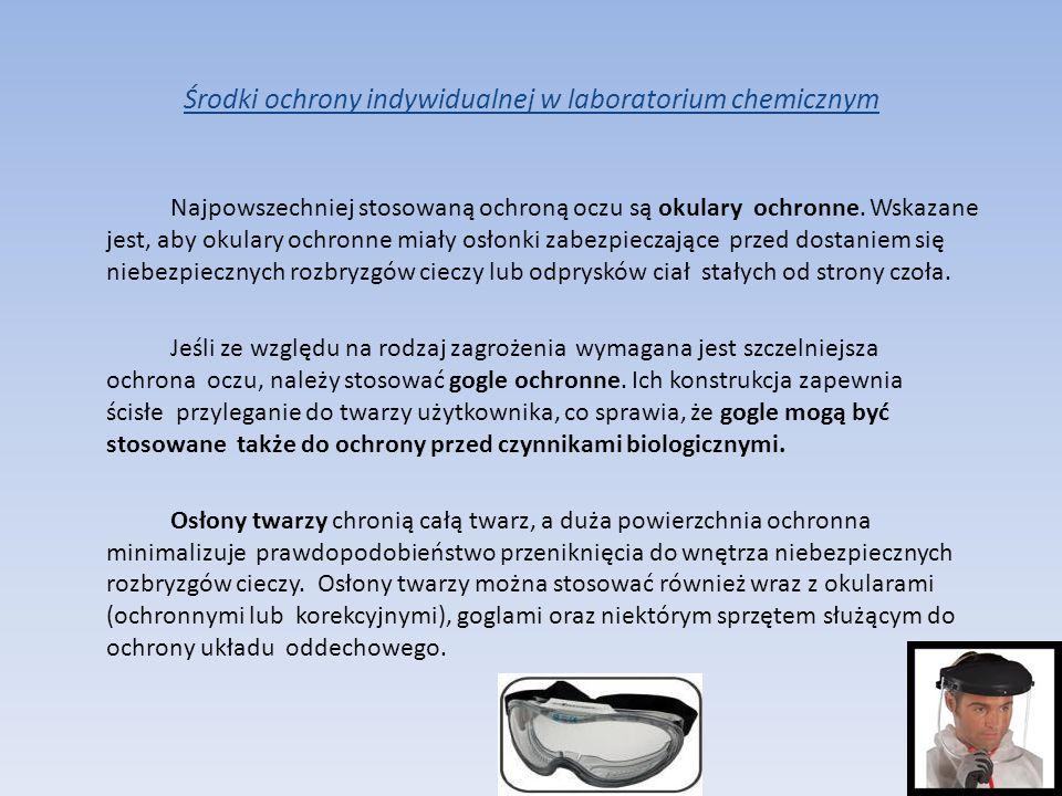 Środki ochrony indywidualnej w laboratorium chemicznym Najpowszechniej stosowaną ochroną oczu są okulary ochronne. Wskazane jest, aby okulary ochronne