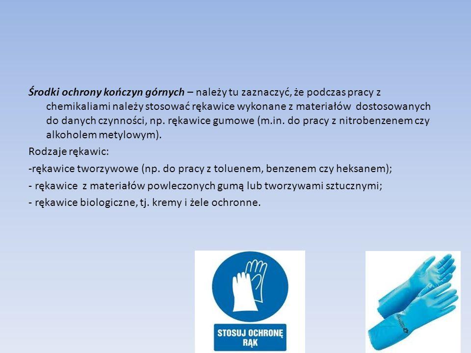 Środki ochrony kończyn górnych – należy tu zaznaczyć, że podczas pracy z chemikaliami należy stosować rękawice wykonane z materiałów dostosowanych do