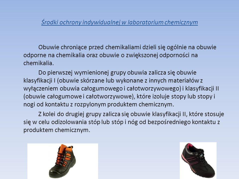Środki ochrony indywidualnej w laboratorium chemicznym Obuwie chroniące przed chemikaliami dzieli się ogólnie na obuwie odporne na chemikalia oraz obu