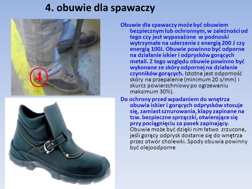 4. obuwie dla spawaczy Obuwie dla spawaczy może być obuwiem bezpiecznym lub ochronnym, w zależności od tego czy jest wyposażone w podnoski wytrzymałe