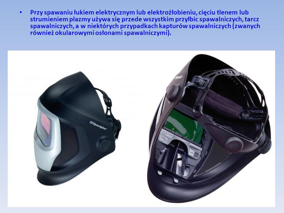 Przy spawaniu łukiem elektrycznym lub elektrożłobieniu, cięciu tlenem lub strumieniem plazmy używa się przede wszystkim przyłbic spawalniczych, tarcz