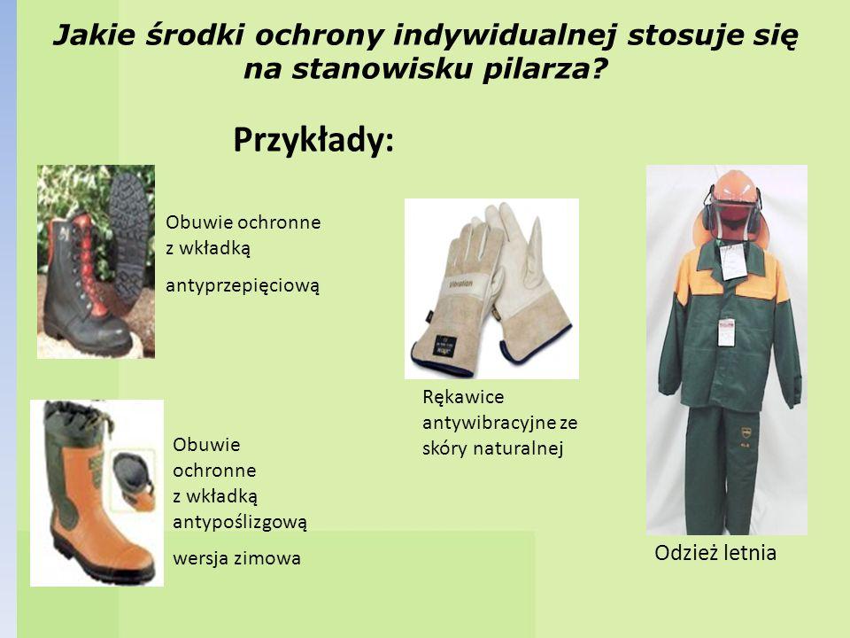 Jakie środki ochrony indywidualnej stosuje się na stanowisku pilarza? Przykłady: Odzież letnia Rękawice antywibracyjne ze skóry naturalnej Obuwie ochr