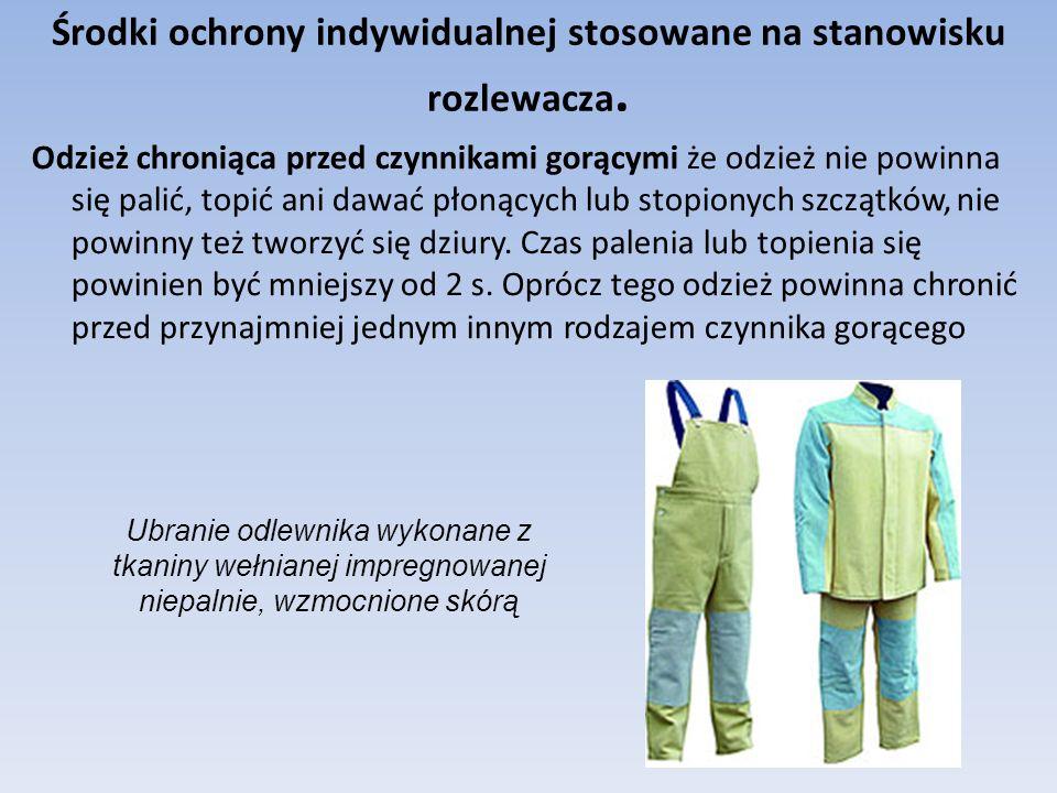 Środki ochrony indywidualnej stosowane na stanowisku rozlewacza. Odzież chroniąca przed czynnikami gorącymi że odzież nie powinna się palić, topić ani