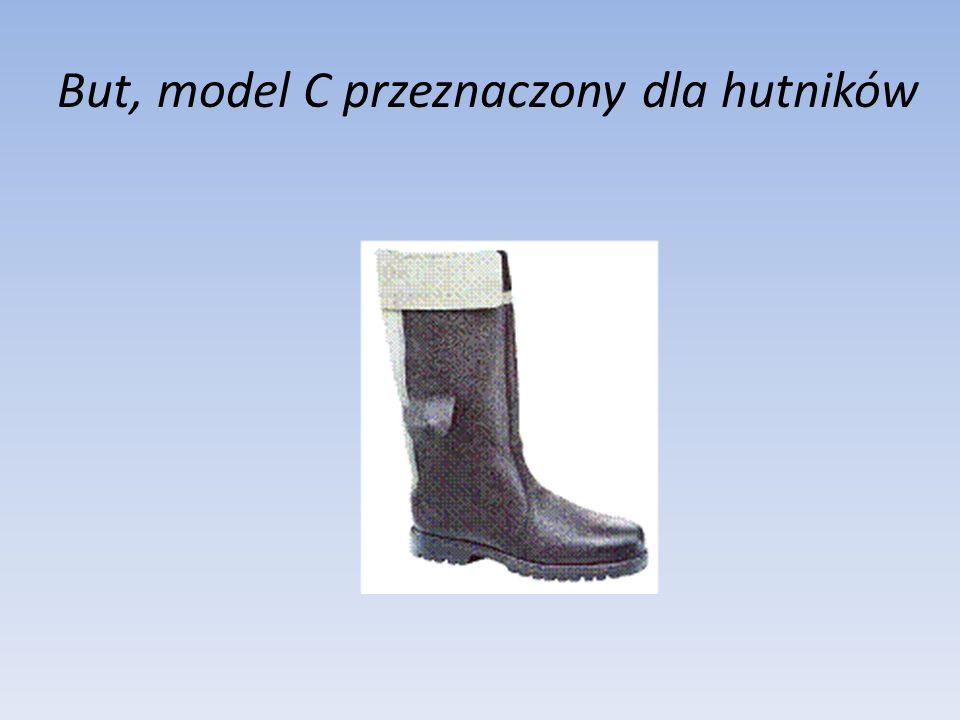 But, model C przeznaczony dla hutników