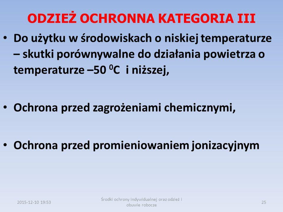 ODZIEŻ OCHRONNA KATEGORIA III Do użytku w środowiskach o niskiej temperaturze – skutki porównywalne do działania powietrza o temperaturze –50 0 C i ni