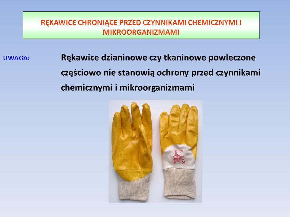 UWAGA: Rękawice dzianinowe czy tkaninowe powleczone częściowo nie stanowią ochrony przed czynnikami chemicznymi i mikroorganizmami