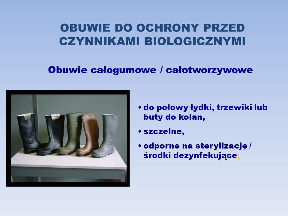 OBUWIE DO OCHRONY PRZED CZYNNIKAMI BIOLOGICZNYMI Obuwie całogumowe / całotworzywowe do połowy łydki, trzewiki lub buty do kolan, szczelne, odporne na