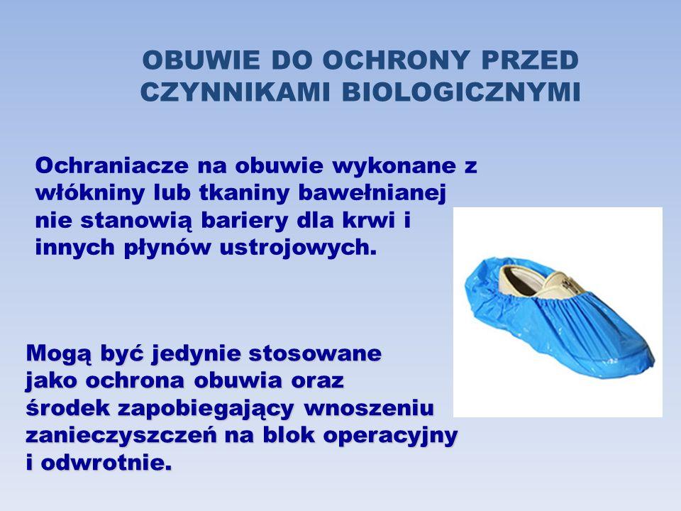 OBUWIE DO OCHRONY PRZED CZYNNIKAMI BIOLOGICZNYMI Ochraniacze na obuwie wykonane z włókniny lub tkaniny bawełnianej nie stanowią bariery dla krwi i inn