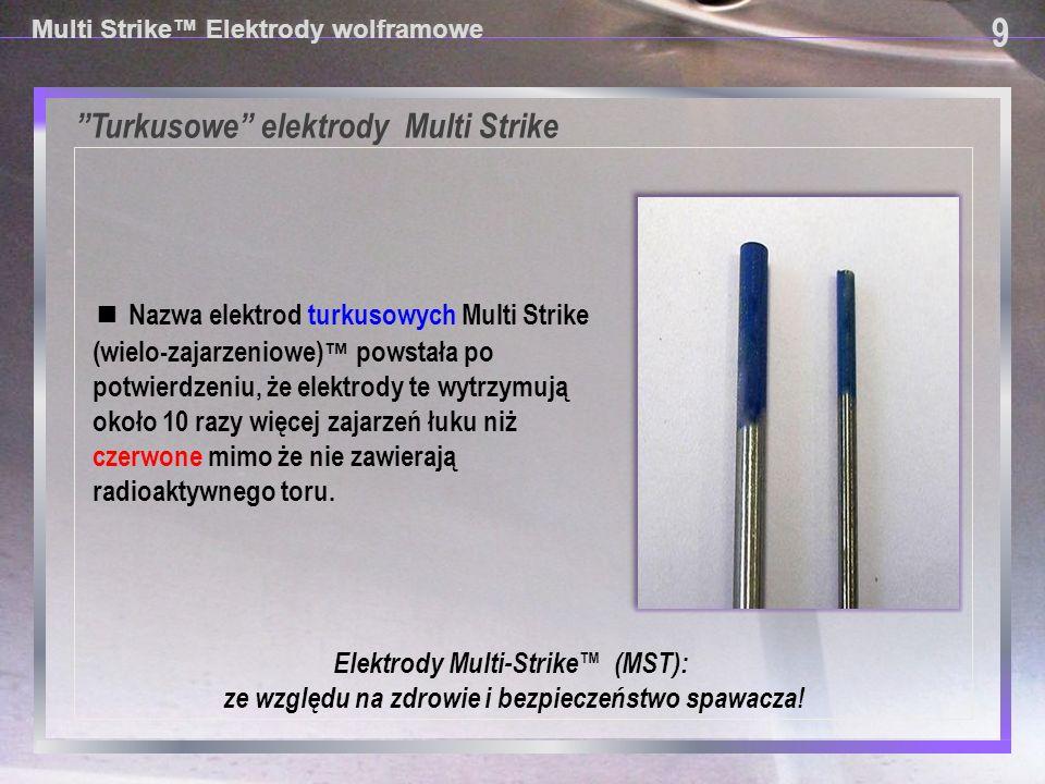 """""""Turkusowe"""" elektrody Multi Strike 9 9 Multi Strike™ Elektrody wolframowe ■ Nazwa elektrod turkusowych Multi Strike (wielo-zajarzeniowe) ™ powstała po"""