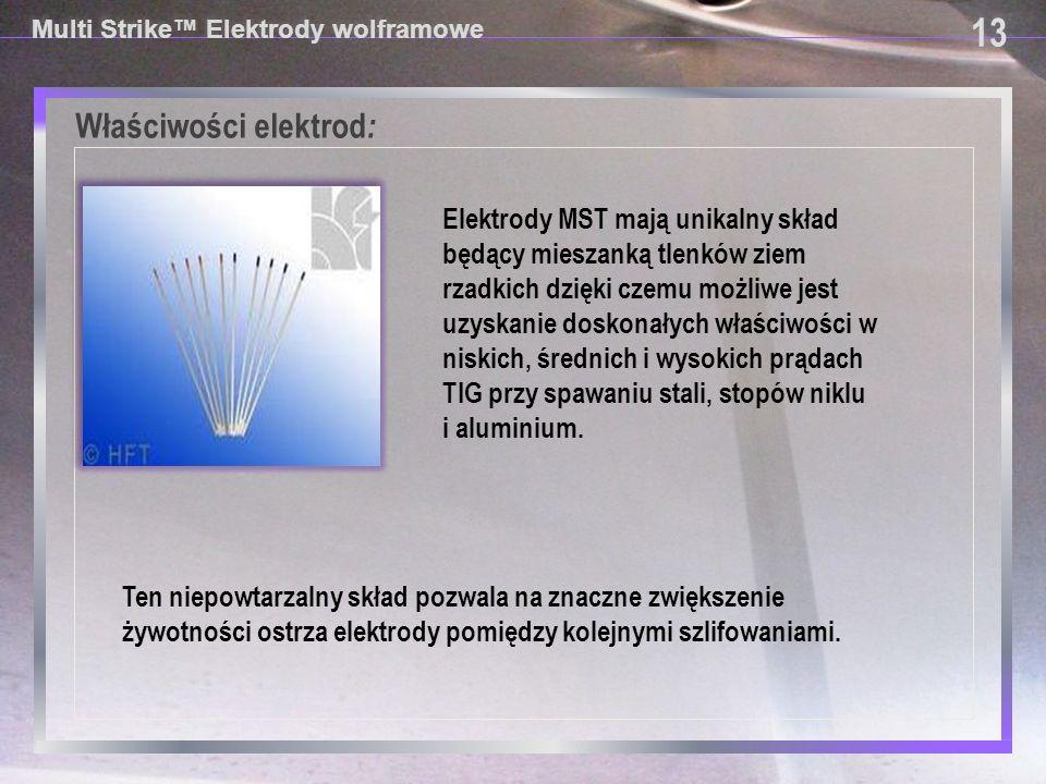 Multi Strike™ Elektrody wolframowe Właściwości elektrod : 13 Elektrody MST mają unikalny skład będący mieszanką tlenków ziem rzadkich dzięki czemu moż