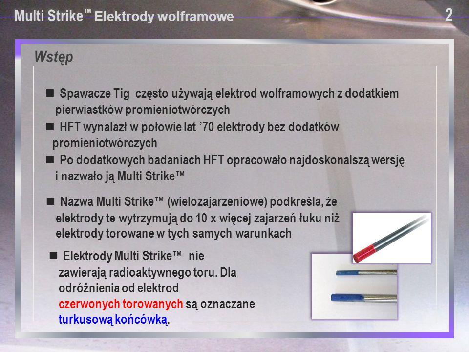 12 Multi Strike™ Elektrody wolframowe Elektrody Multi Strike™kontra Elektrody torowane – slajd 2: Zużycie ostrza elektrody torowanej po 20 spoinach w tych samych warunkach Multi Strike™ Dobra końcówka po przeszło 200 spoinach