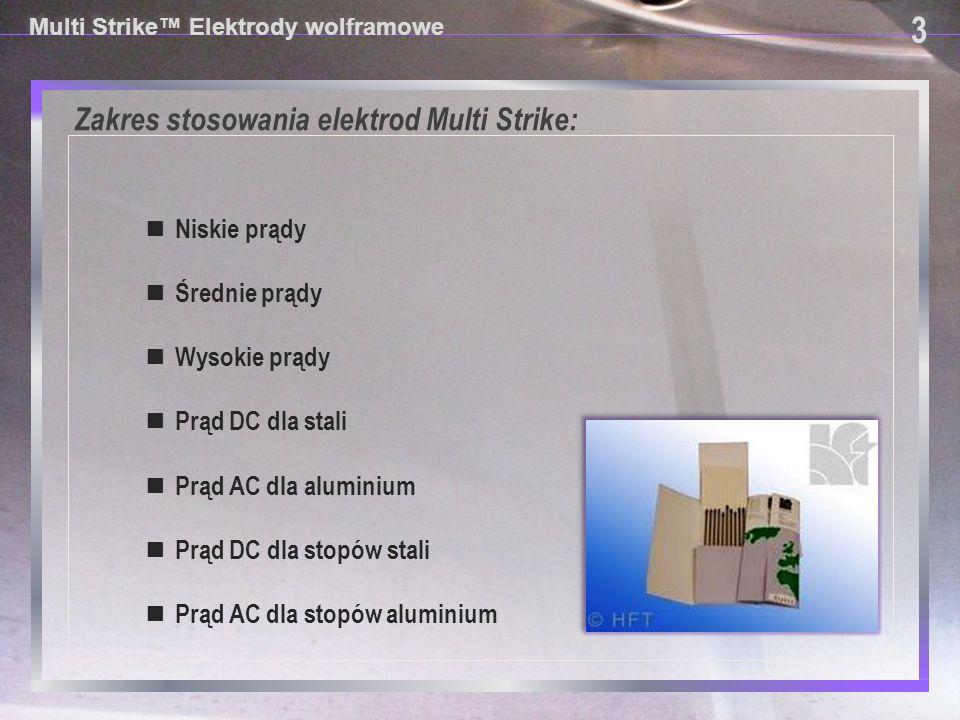 Certfikacja 4 4 Multi Strike™ Elektrody wolframowe ■ Każda paczka elektrod Multi Strike™ ma podany numer partii ■ Elektrody Multi Strike™ są robione z zachowaniem wysokich standardów przez tego samego producenta, co gwarantuje stabilną jakość