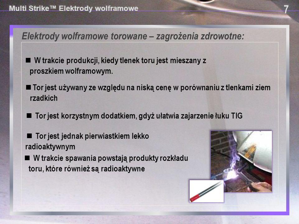 Elektrody wolframowe torowane – zagrożenia zdrowotne: ■ W trakcie produkcji, kiedy tlenek toru jest mieszany z proszkiem wolframowym. 7 7 Multi Strike