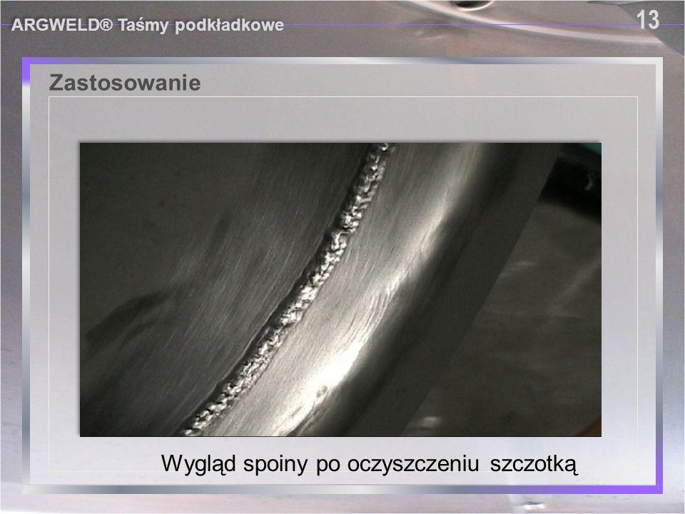 Zastosowanie ARGWELD® Taśmy podkładkowe 13 Wygląd spoiny po oczyszczeniu szczotką