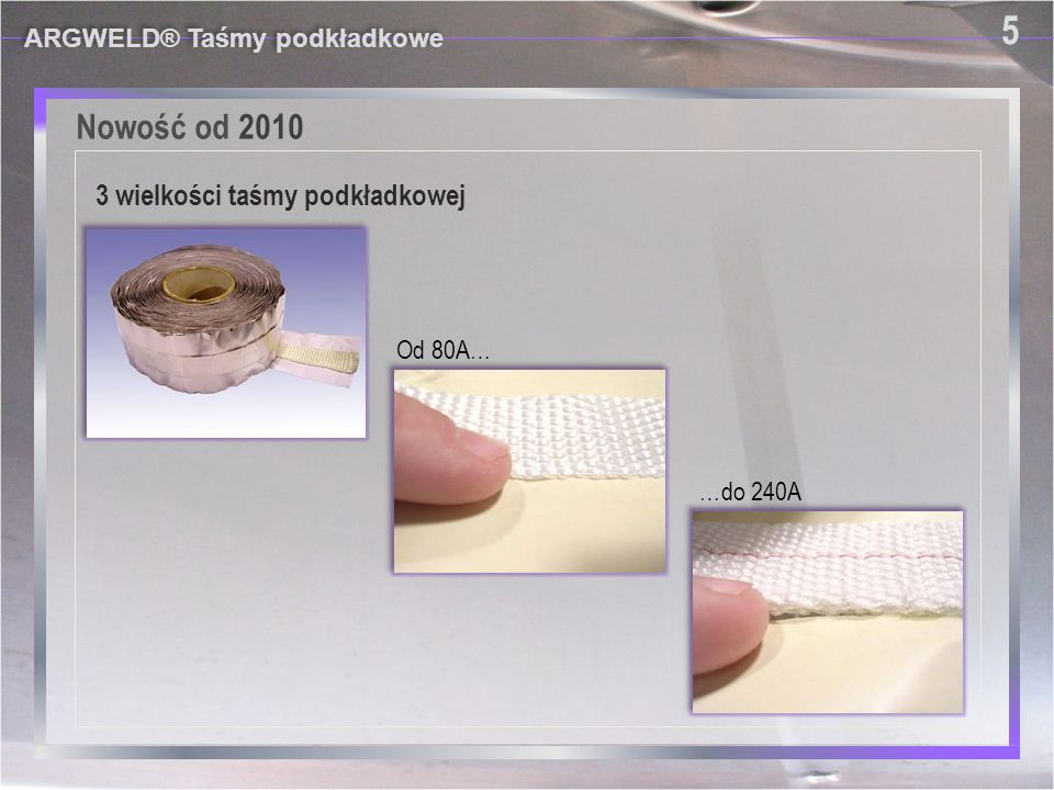 Zastosowanie ARGWELD® Taśmy podkładkowe 14 Prawidłowe zastosowanie taśmy podkładkowej