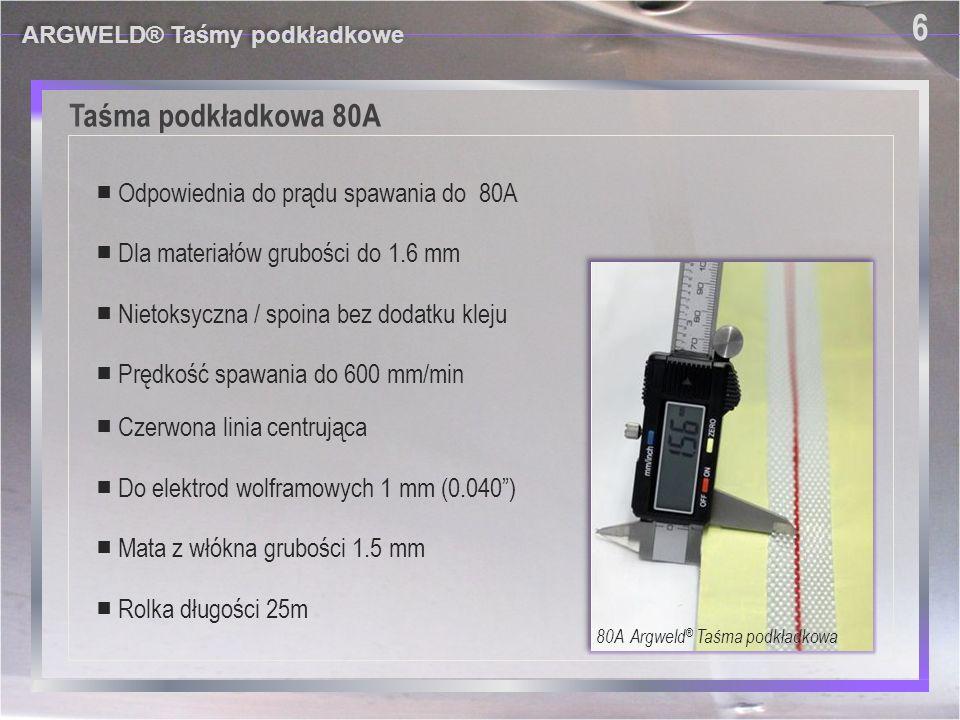 Taśma podkładkowa 80A ARGWELD® Taśmy podkładkowe 6 6 80A Argweld ® Taśma podkładkowa ■ Mata z włókna grubości 1.5 mm ■ Rolka długości 25m ■ Odpowiednia do prądu spawania do 80A ■ Do elektrod wolframowych 1 mm (0.040 ) ■ Prędkość spawania do 600 mm/min ■ Czerwona linia centrująca ■ Nietoksyczna / spoina bez dodatku kleju ■ Dla materiałów grubości do 1.6 mm