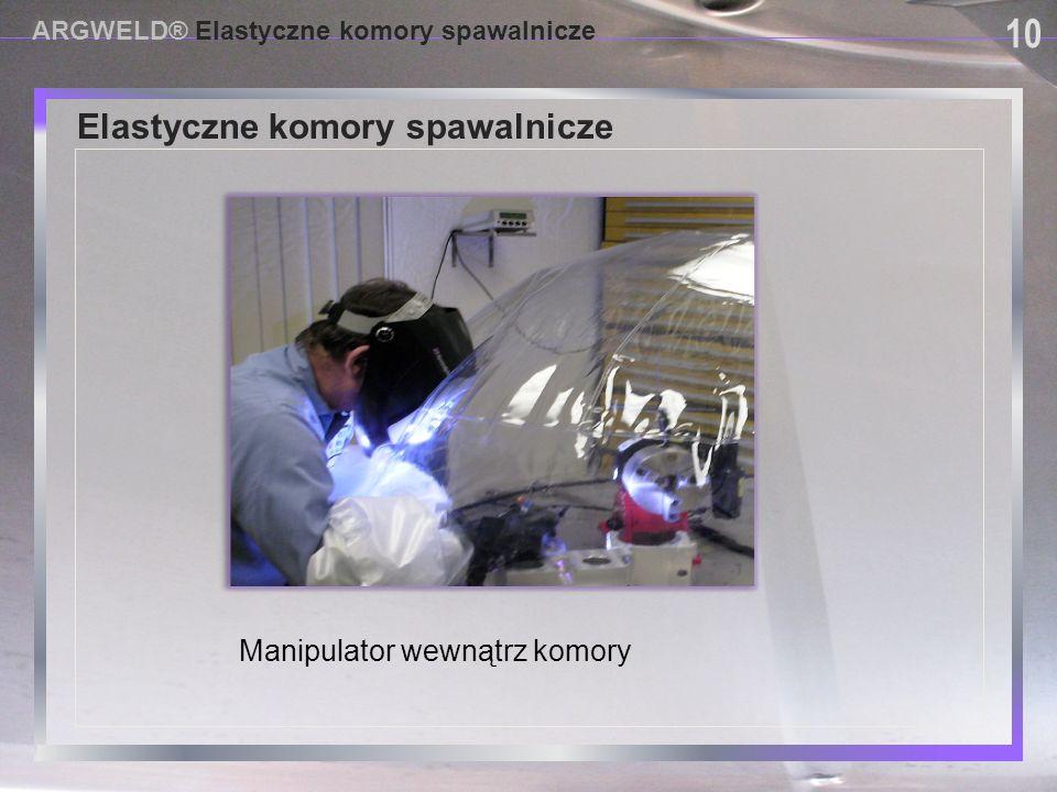 USING PROVISIONAL DAM SYSTEMS Elastyczne komory spawalnicze ARGWELD® Elastyczne komory spawalnicze 10 Manipulator wewnątrz komory